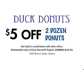 $5 OFF Not valid in combination with other offers. Redeemable only at Duck Donuts Dayton. EXPIRES 8/2/19.1200 Brown Street, Dayton