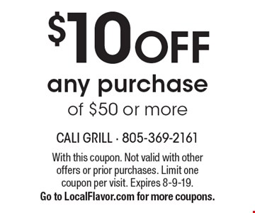 $10 OFF any purchase of $50 or more. With this coupon. Not valid with other offers or prior purchases. Limit one coupon per visit. Expires 8-9-19. Go to LocalFlavor.com for more coupons.