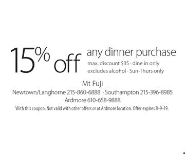 15% off any dinner purchase, max. discount $35. Dine in only. Excludes alcohol. Sun-Thurs only. With this coupon. Not valid with other offers or at Ardmore location. Offer expires 8-9-19.