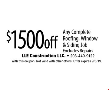 $1500 off Any Complete Roofing, Window & Siding Job Excludes Repairs. With this coupon. Not valid with other offers. Offer expires 9/6/19.