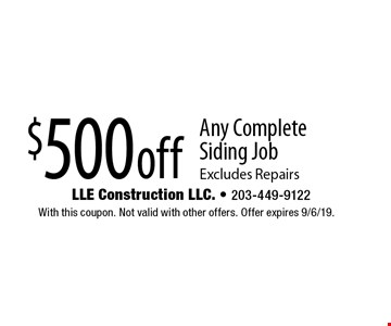 $500 off Any Complete Siding Job Excludes Repairs. With this coupon. Not valid with other offers. Offer expires 9/6/19.