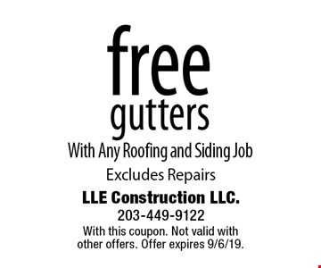 free gutters With Any Roofing and Siding Job Excludes Repairs. With this coupon. Not valid with other offers. Offer expires 9/6/19.