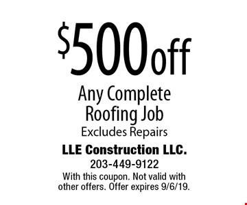 $500 off Any Complete Roofing Job Excludes Repairs. With this coupon. Not valid with other offers. Offer expires 9/6/19.