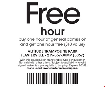 Free hour. buy one hour at general admission and get one hour free ($10 value). With this coupon. Non-transferable. One per customer. Not valid with other offers. Subject to availability. A valid signed waiver is a prerequisite to jumping. Expires 9-2-19. Go to LocalFlavor.com for more coupons.
