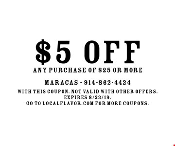 $5 OFF ANY PURCHASE OF $25 OR MORE. With this coupon. not valid with other offers.expires 8/23/19.Go to LocalFlavor.com for more coupons.