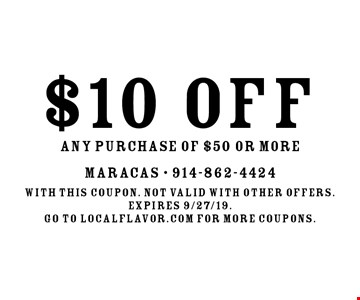 $10 OFF ANY PURCHASE OF $50 OR MORE. With this coupon. not valid with other offers.expires 9/27/19.Go to LocalFlavor.com for more coupons.