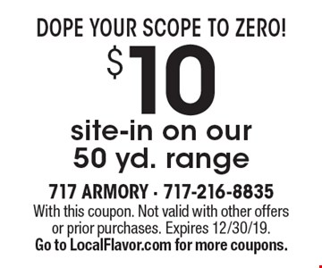 Dope Your Scope to Zero! $10 site-in on our 50 yd. range. With this coupon. Not valid with other offers or prior purchases. Expires 12/30/19. Go to LocalFlavor.com for more coupons.