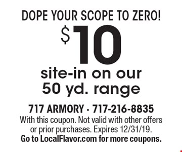 Dope Your Scope to Zero! $10 site-in on our 50 yd. range. With this coupon. Not valid with other offers or prior purchases. Expires 12/31/19. Go to LocalFlavor.com for more coupons.