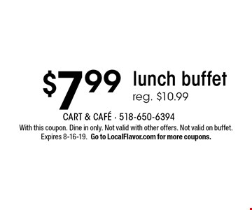 $7.99 lunch buffet. Reg. $10.99. With this coupon. Dine in only. Not valid with other offers. Not valid on buffet. Expires 8-16-19. Go to LocalFlavor.com for more coupons.