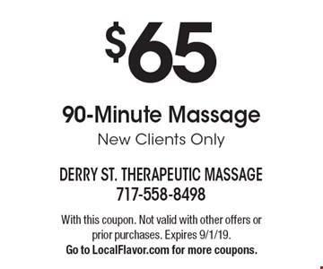 $65 90-Minute Massage. New Clients Only. With this coupon. Not valid with other offers or prior purchases. Expires 9/1/19. Go to LocalFlavor.com for more coupons.