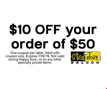 $10 OFF your order of $50. One coupon per table. Valid with coupon only. Expires 7/26/19. Not valid during Happy Hour, or on any other specially priced items.