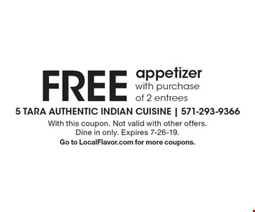FREE appetizerwith purchase of 2 entrees. With this coupon. Not valid with other offers. Dine in only. Expires 7-26-19.Go to LocalFlavor.com for more coupons.