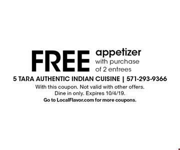 FREE appetizer with purchase of 2 entrees. With this coupon. Not valid with other offers. Dine in only. Expires 10/4/19. Go to LocalFlavor.com for more coupons.