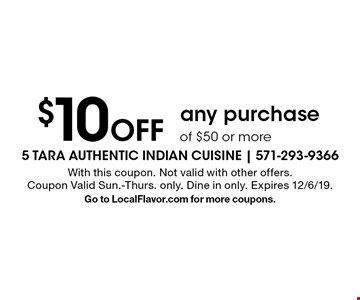 $10 Off any purchase of $50 or more. With this coupon. Not valid with other offers. Coupon Valid Sun.-Thurs. only. Dine in only. Expires 12/6/19. Go to LocalFlavor.com for more coupons.