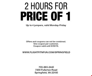 2 hours for price of 1. Up to 4 jumpers. Valid Monday-Friday. Offers and coupons can not be combined. One coupon per customer. Coupon valid until 8/30/19.