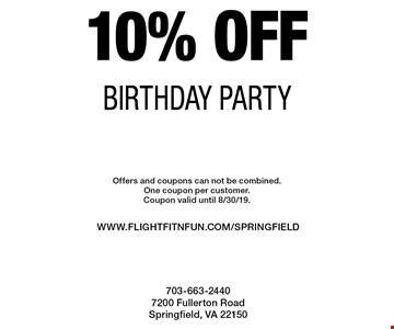 10% off birthday party. Offers and coupons can not be combined. One coupon per customer. Coupon valid until 8/30/19.