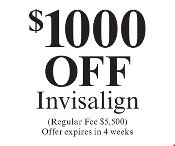 $1000 off Invisalign (Regular Fee $5,500). Offer expires in 4 weeks. Cannot be combined with any other discount. Reduced fee plan, and/or promotional price offering.