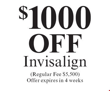 $1000 off Invisalign (Regular Fee $5,500) Offer expires in 4 weeks. Cannot be combined with any other discount. Reduced fee plan, and/or promotional price offering.