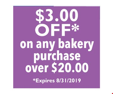 $3.00 off on any bakery purchase over $20.00. Expires 8/31/2019