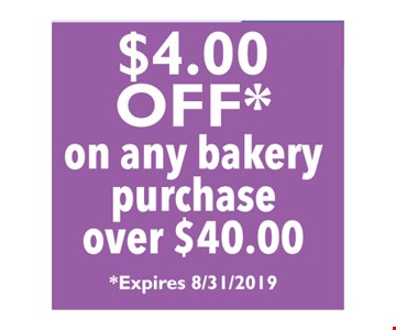 $4.00 off on any bakery purchase over $40.00. Expires 8/31/2019
