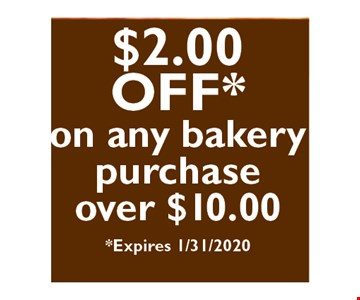 $2 off on any bakery purchase over $10.00 Expires01/31/20