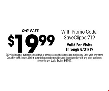 $19.99 DAY PASS With Promo Code:SaveClipper719Valid For VisitsThrough 8/31/19. $19.99 pricing not available on holidays or school breaks and is based on availability. Offer valid only at the CoCo Key in Mt. Laurel. Limit 6 per purchase and cannot be used in conjunction with any other packages, promotions or deals. Expires 8/31/19.