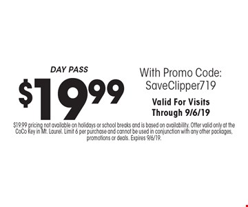 $19.99 DAY PASS With Promo Code:SaveClipper719. Valid For Visits Through 9/6/19. $19.99 pricing not available on holidays or school breaks and is based on availability. Offer valid only at the CoCo Key in Mt. Laurel. Limit 6 per purchase and cannot be used in conjunction with any other packages, promotions or deals. Expires 9/6/19.