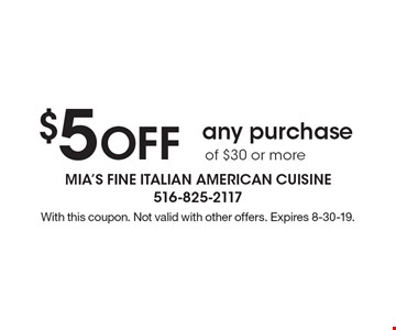 $5 off any purchase of $30 or more. With this coupon. Not valid with other offers. Expires 8-30-19.