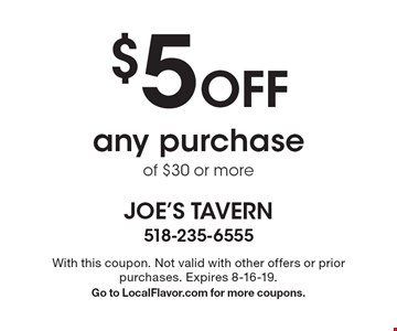 $5 Off any purchase of $30 or more. With this coupon. Not valid with other offers or prior purchases. Expires 8-16-19. Go to LocalFlavor.com for more coupons.