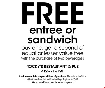Free entree or sandwich buy one, get a second of equal or lesser value freewith the purchase of two beverages. Must present this coupon at time of purchase. Not valid on buffet or with other offers. Not valid on holidays. Expires 8-26-19. Go to LocalFlavor.com for more coupons.