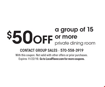 $50 OFF a group of 15 or more private dining room. With this coupon. Not valid with other offers or prior purchases. Expires 11/22/19. Go to LocalFlavor.com for more coupons.