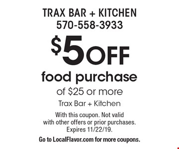$5 OFF food purchase of $25 or more Trax Bar + Kitchen. With this coupon. Not valid with other offers or prior purchases. Expires 11/22/19. Go to LocalFlavor.com for more coupons.