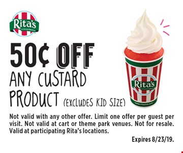 50¢ off any custard product (excludes kid size). Not valid with any other offer. Limit one offer per guest per visit. Not valid at cart or theme park venues. Not for resale. Valid at participating Rita's locations.Expires 8/23/19.