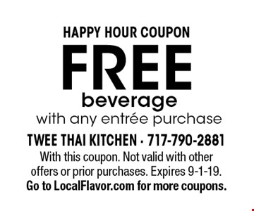 HAPPY HOUR COUPON FREE beverage with any entree purchase. With this coupon. Not valid with other offers or prior purchases. Expires 9-1-19.Go to LocalFlavor.com for more coupons.