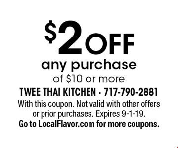 $2 OFF any purchase of $10 or more. With this coupon. Not valid with other offers or prior purchases. Expires 9-1-19.Go to LocalFlavor.com for more coupons.