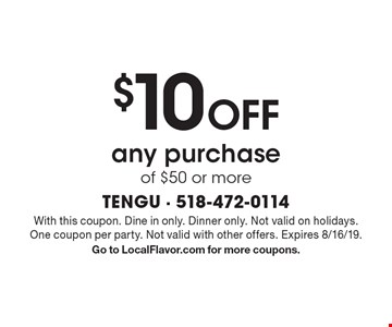 $10 off any purchase of $50 or more. With this coupon. Dine in only. Dinner only. Not valid on holidays. One coupon per party. Not valid with other offers. Expires 8/16/19. Go to LocalFlavor.com for more coupons.