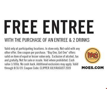 FREE ENTREE with the purchase of an entree & 2 drinks. Valid only at participating locations. In store only. Not valid with any other offer. One coupon per purchase.