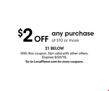 $2 Off any purchase of $10 or more. With this coupon. Not valid with other offers. Expires 9/20/19.Go to LocalFlavor.com for more coupons.