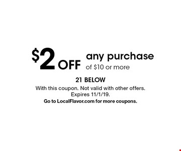 $2 Off any purchase of $10 or more. With this coupon. Not valid with other offers. Expires 11/1/19.Go to LocalFlavor.com for more coupons.