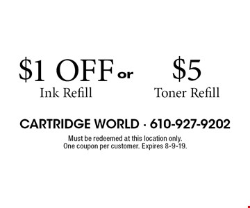 $1 OFF Ink Refill or $5 OFF Toner Refill. Must be redeemed at this location only. One coupon per customer. Expires 8-9-19.