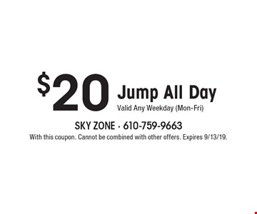 $20 Jump All Day. Valid Any Weekday (Mon-Fri). With this coupon. Cannot be combined with other offers. Expires 9/13/19.