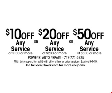 $50 OFF Any Service of $500 or more . $20 OFF Any Service of $200 or more . $10 OFF Any Service of $100 or more . . With this coupon. Not valid with other offers or prior services. Expires 9-1-19.Go to LocalFlavor.com for more coupons.