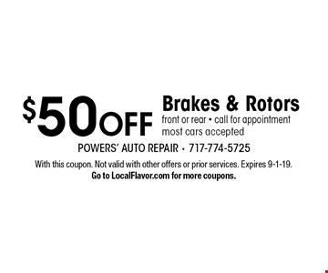 $50 OFF Brakes & Rotors front or rear - call for appointment most cars accepted. With this coupon. Not valid with other offers or prior services. Expires 9-1-19.Go to LocalFlavor.com for more coupons.