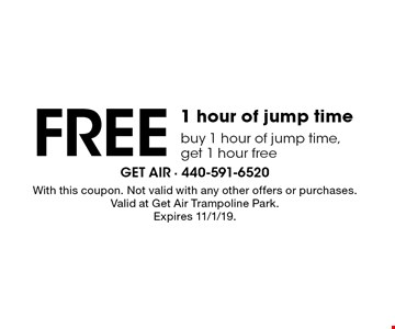 FREE 1 hour of jump time, buy 1 hour of jump time, get 1 hour free . With this coupon. Not valid with any other offers or purchases. Valid at Get Air Trampoline Park. Expires 11/1/19.
