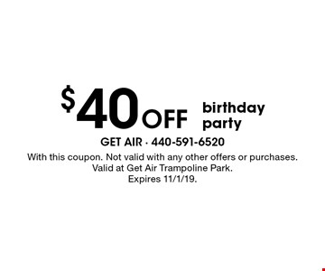 $40 Off birthday party. With this coupon. Not valid with any other offers or purchases. Valid at Get Air Trampoline Park. Expires 11/1/19.