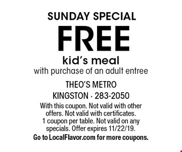 SUNDAY SPECIAL free kid's meal with purchase of an adult entree. With this coupon. Not valid with other offers. Not valid with certificates. 1 coupon per table. Not valid on any specials. Offer expires 11/22/19. Go to LocalFlavor.com for more coupons.