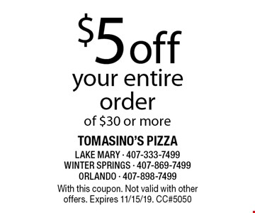 $5 off your entire order of $30 or more. With this coupon. Not valid with other offers. Expires 11/15/19. CC#5050