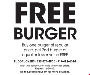 FREE BURGER. Buy one burger at regular price, get 2nd burger of equal or lesser value FREE. With this coupon. Not valid with other offers. Expires 12-30-19. Go to LocalFlavor.com for more coupons.