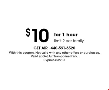 $10 for 1 hour limit 2 per family. With this coupon. Not valid with any other offers or purchases. Valid at Get Air Trampoline Park. Expires 8/2/19.