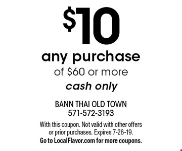 $10 off any purchase of $60 or more cash only. With this coupon. Not valid with other offers or prior purchases. Expires 7-26-19. Go to LocalFlavor.com for more coupons.
